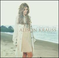 A Hundred Miles or More: A Collection - Alison Krauss
