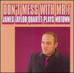 Don't Mess with Mr. T/James Taylor Quartet Plays Motown