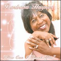How Can I Thank You - Barbara Haynes