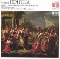 H�ndel: Jephtha - Axel K�hler (counter tenor); Catherine Denley (mezzo-soprano); Christiane Oelze (soprano); John Mark Ainsley (tenor);...