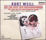 Kurt Weill: Der Zar l?sst sich photographieren (The Tsar Has His Photograph Taken)