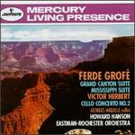 Ferde GrofT: Grand Canyon Suite; Missippi Suite; Victor Herbert: Cello Concerto No. 2