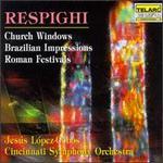 Respighi-Church Windows & Brazilian Impressions