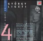 György Ligeti Edition 4: Vocal Works (Madrigals, Mysteries, Aventures, Songs)-the King's Singers / Philharmonia Orchestra / Esa-Pekka Salonen