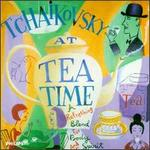 Tchaikovsky at Tea Time