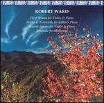 Robert Ward: Chamber Music-First Sonata for Violin & Piano; Arioso & Tarantelle for Cello & Piano