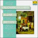 """A Serenade to Music-Vaughan Williams: Serenade to Music (""""How Sweet the Moonlight Sleeps Upon This Bank! """") for 16 Soloists (Or Soloists & Chorus) & Orchestra / Elgar: Serenade for Strings in E Minor, Op.20 / Britten: Serenade, for Tenor, Horn, & Strings"""