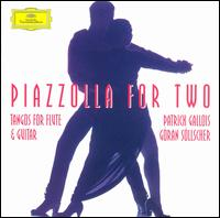 Piazzolla for Two: Tangos for flute & guitar - G�ran S�llscher (guitar); Patrick Gallois (flute)