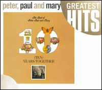 Ten Years Together: The Best of Peter, Paul and Mary - Peter, Paul and Mary