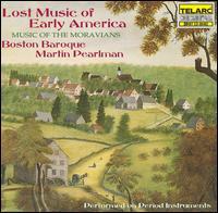 Lost Music of Early America: Music of the Moravians - Boston Baroque; Cyndia Sieden (soprano); Martin Pearlman (fortepiano); Sharon Baker (soprano)