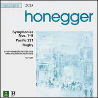 Honegger: Symphonies 1 - 5, etc - Bavarian Radio Symphony Orchestra; Charles Dutoit (conductor)