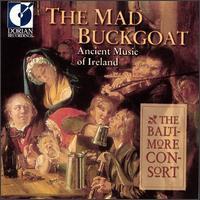 The Mad Buckgoat: Ancient Music of Ireland - Baltimore Consort; Custer LaRue (soprano)