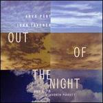 Out of the Night-Part: Magnificat; Tavener: Threnos, Etc