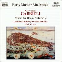 Giovanni Gabrieli: Music for Brass, Volume 2 - Members of the London Symphony Orchestra (brass ensemble); Eric Crees (conductor)