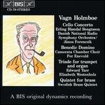 Vagn Holmboe: Cello Concerto; Benedic Domino; Triade; Quintet for Brass