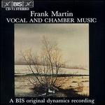 Frank Martin: Vocal and Chamber Music