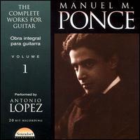 Ponce: Guitar Works Vol.1 - Antonio Lopez (guitar)