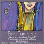 Eino Tamberg: Nocturne; Saxophone Concerto; A Sentimental Journey with a Clarinet; Concerto Grosso