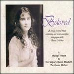 Beloved: A Musical Tribute to Her Majesty Queen Elizabeth the Queen Mother
