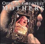 Opera's Greatest Mothers