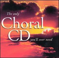 Only Choral CD You'll Ever Need - James Elias (bass); Lesley Garrett (soprano); London Musici; Louisa Keily (soprano); Philip Rushforth (organ);...