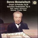 Benno Moiseiwitsch: Chopin 24 Pr�ludes; Schumann Kinderszenen