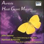 Taverner: To a Child Dancing in the Wind / Birtwistle: Entr'actes & Sappho Fragments