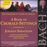 A Book of Chorale-Settings for Johann Sebastian, Vol. 1: Advent and Christmas