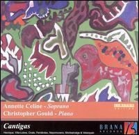 Cantigas - Annette Celine (soprano); Chris Gould (piano)