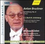 Bruckner: Symphony No. 6; Bach/Sch�nberg: Prelude and Fugue in E flat major