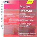 Morton Feldman: The Rothko Chapel; For Stephan Wolpe; Christian Wolff in Cambridge
