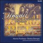 Handel: Music for the Royal Fireworks; Water Music