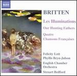 Britten: Les Illuminations; Our Hunting Fathers; Quatre Chansons Frantaises