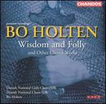 Bo Holton: Wisdom and Folly and Other Choral Works