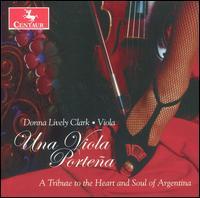 Una Viola Porte�a - Donna Lively Clark (viola); Gabriel Said (caja); N�stor Tedesco (cello); Orquesta T�pica; Sebasti�n Zambrana (guitar);...