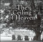 The Ceiling of Heaven: Music of Donald Crockett and Allen Shawn