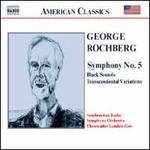 George Rochberg: Symphony No. 5; Black Sounds; Transcendental Variations