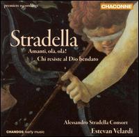 Stradella: Amanti, ol�, ol�!; Chi resiste al Dio bendato - Alessandro Stradella Consort; Anna Chierichetti (soprano); Cristiana Presutti (soprano); Gianluca Belfiori Doro (alto);...