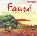 Faur�: Cello Sonatas Nos. 1 & 2; Piano Trio; Nocturne No. 13