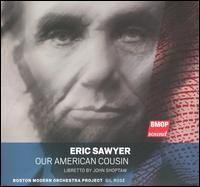 Eric Sawyer: Our American Cousin - Aaron Engebreth (baritone); Alan Schneider (tenor); Angela Hines Gooch (soprano); Daniel Kamalic (baritone);...