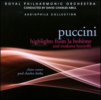 Puccini: Highlights from La Boh�me & Madama Butterfly - Claire Rutter (soprano); Paul Charles Clarke (tenor); Stephen Gadd (baritone); Royal Philharmonic Orchestra;...