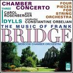 The Music of Frank Bridge: Chamber Concerto / Four Pieces for String Orchestra / Three Idylls