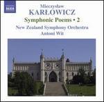 Mieczyslaw Karlowicz: Symphonic Poems, Vol. 2