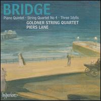 Bridge: Piano Quintet; String Quartet No. 4; Three Idylls - Goldner String Quartet; Piers Lane (piano)