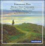 Ferdinand Ries: Double Horn Concerto; Violin Concerto; Overtures