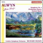 Alwyn: Symphony No. 4, Elizabethan Dances, Festival March