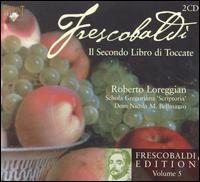 Frescobaldi: Il Secondo Libro di Toccate - Roberto Loreggian (organ); Roberto Loreggian (harpsichord); Schola Gregoriana Scriptoria (choir, chorus)