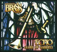 Echo: Glory of Gabrieli - Canadian Brass (brass ensemble); Echo Brass (brass ensemble); Eric Robertson (organ)