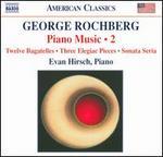 George Rochberg: Piano Music, Vol. 2