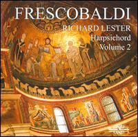 Frescobaldi: Harpsichord, Vol. 2 - Richard Lester (harpsichord)